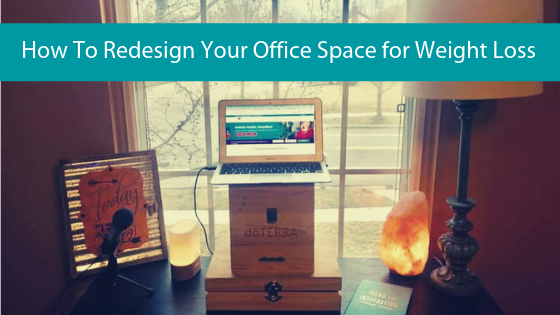 {Health Hack} Redesigning Your Office Can Help You Lose Weight